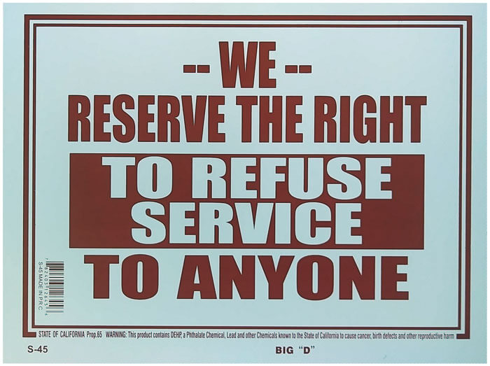 We Reserve The Right to Refuse Service to Anyone' Sign S-45